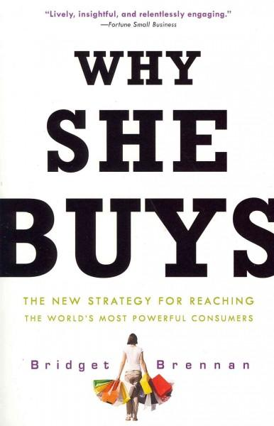 Why She Buys: The New Strategy for Reaching the World's Most Powerful Consumers (Paperback)