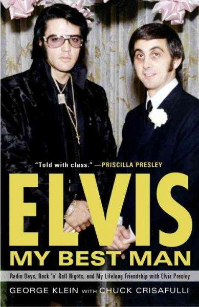 Elvis, My Best Man: Radio Days, Rock 'n' Roll Nights, and My Lifelong Friendship With Elvis Presley (Paperback) - Thumbnail 0