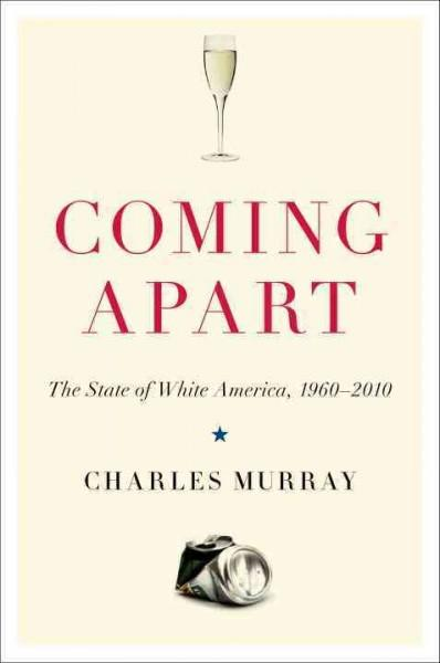 Coming Apart: The State of White America, 1960-2010 (Hardcover)