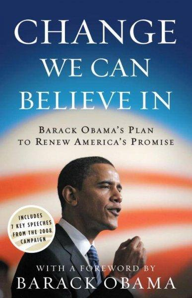 Change We Can Believe in: Barack Obama's Plan to Renew America's Promise (Paperback)
