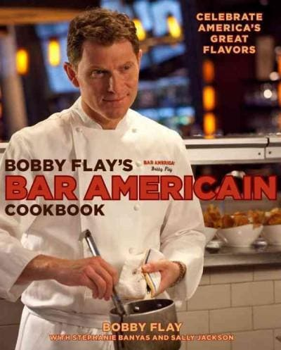 Bobby Flay's Bar Americain Cookbook: Celebrate America's Great Flavors (Hardcover)