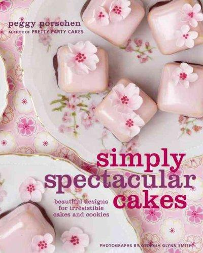 Simply Spectacular Cakes: Beautiful Designs for Irresistible Cakes and Cookies (Hardcover)