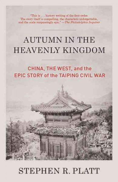 Autumn in the Heavenly Kingdom: China, the West, and the Epic Story of the Taiping Civil War (Paperback)