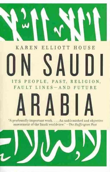 On Saudi Arabia: Its People, Past, Religion, Fault Lines-and Future (Paperback)