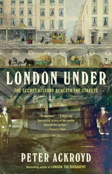 London Under: The Secret History Beneath the Streets (Paperback)