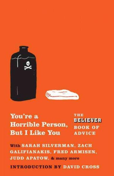 You're a Horrible Person, but I Like You: The Believer Book of Advice (Paperback)