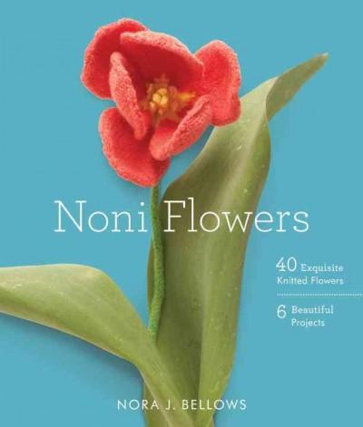 Noni Flowers: 40 Exquisite Knitted Flowers - 6 Beautiful Projects (Paperback)