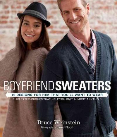 Boyfriend Sweaters: 18 Designs for Him That You'll Want to Wear: Plus 19 Techniques That Help You Knit Almost Any... (Paperback)