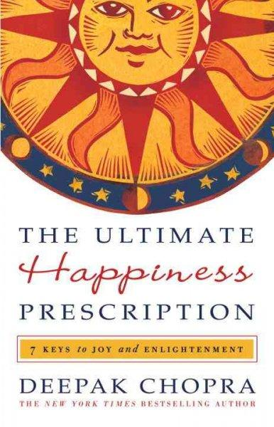 The Ultimate Happiness Prescription: Seven Keys to a Life of Joy and Enlightenment (Hardcover)