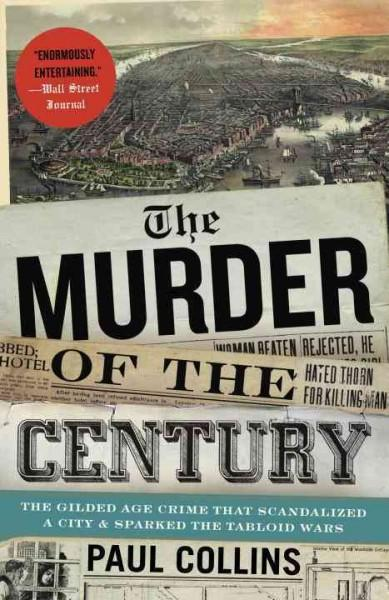 The Murder of the Century: The Gilded Age Crime That Scandalized a City and Sparked the Tabloid Wars (Paperback)