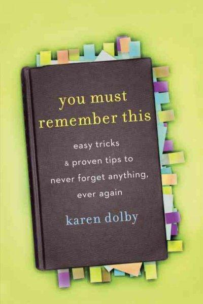 You Must Remember This: Easy Tricks and Proven Tips to Never Forget Anything, Ever Again (Paperback)