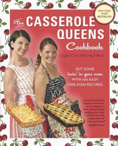 The Casserole Queens Cookbook: Put Some Lovin' in Your Oven With 100 Easy One-Dish Recipes (Paperback)
