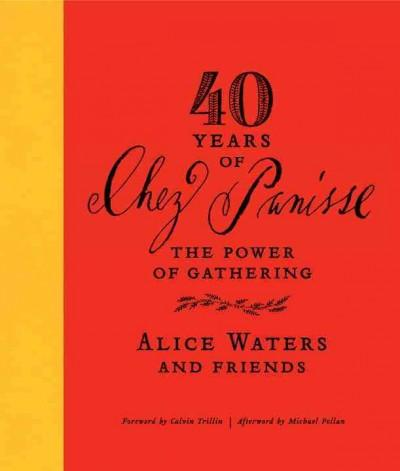 40 Years of Chez Panisse: The Power of Gathering (Hardcover)