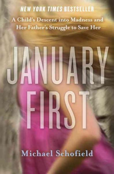 January First: A Child's Descent into Madness and Her Father's Struggle to Save Her (Hardcover)