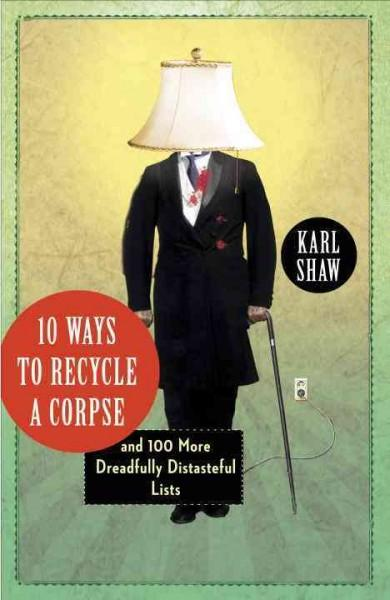 10 Ways to Recycle a Corpse: And 100 More Dreadfully Distasteful Lists (Paperback)