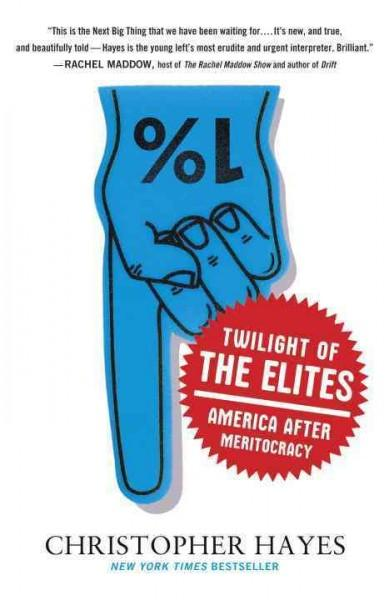 Twilight of the Elites: America After Meritocracy (Paperback)