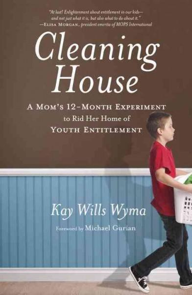 Cleaning House: A Mom's Twelve-Month Experiment to Rid Her Home of Youth Entitlement (Paperback)