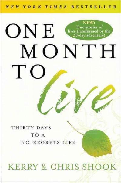 One Month to Live: Thirty Days to a No-Regrets Life (Paperback)