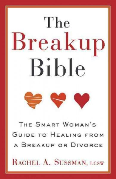 The Breakup Bible: The Smart Woman's Guide to Healing from a Breakup or Divorce (Paperback)