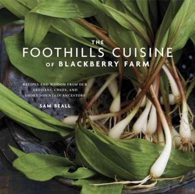 The Foothills Cuisine of Blackberry Farm: Recipes and Wisdom from Our Artisans, Chefs, and Smoky Mountain Ancestors (Hardcover)