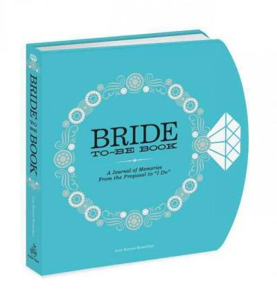"Bride-to-be Book: A Journal of Memories from the Proposal to ""I Do!"" (Notebook / blank book)"