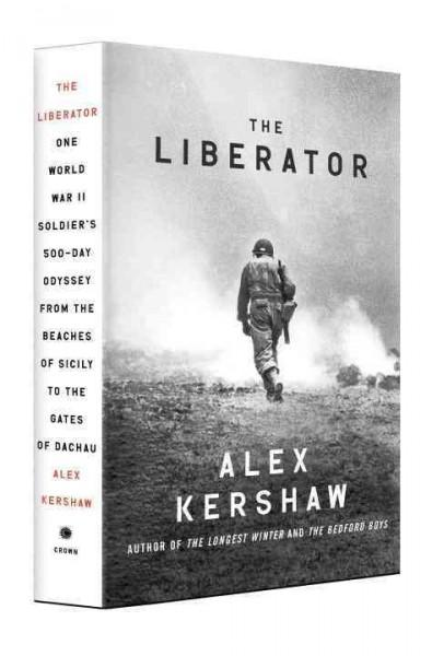 The Liberator: One World War II Soldier's 500-Day Odyssey from the Beaches of Sicily to the Gates of Dachau (Hardcover)