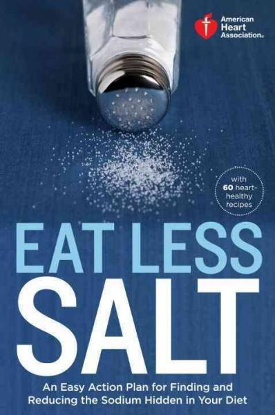 Eat Less Salt: An Easy Action Plan for Finding and Reducing the Sodium Hidden in Your Diet (Paperback)