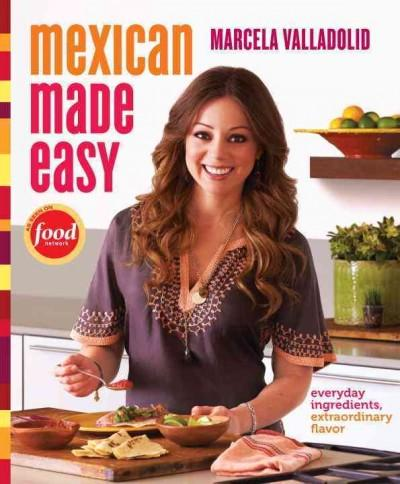 Mexican Made Easy: Everyday Ingredients, Extraordinary Flavor (Hardcover)