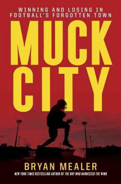 Muck City: Winning and Losing in Football's Forgotten Town (Hardcover)