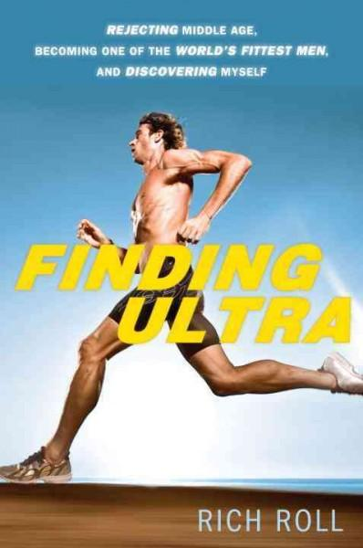 Finding Ultra: Rejecting Middle Age, Becoming One of the World's Fittest Men, and Discovering Myself (Hardcover)