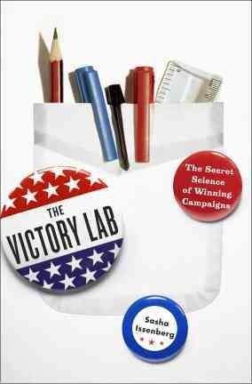 The Victory Lab: The Secret Science of Winning Campaigns (Hardcover)
