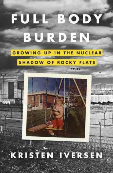 Full Body Burden: Growing Up in the Nuclear Shadow of Rocky Flats (Hardcover)