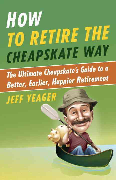 How to Retire the Cheapskate Way: The Ultimate Cheapskate's Guide to a Better, Earlier, Happier Retirement (Paperback)