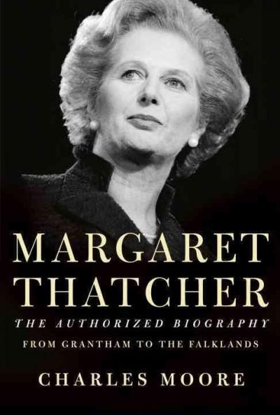 Margaret Thatcher: From Grantham to the Falklands; the Authorized Biography (Hardcover)