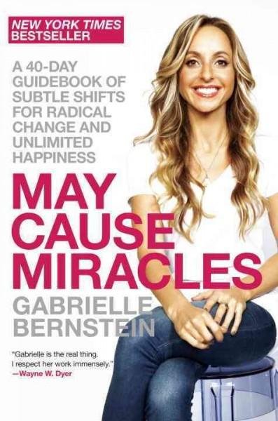 May Cause Miracles: A 40-day Guidebook of Subtle Shifts for Radical Change and Unlimited Happiness (Hardcover)
