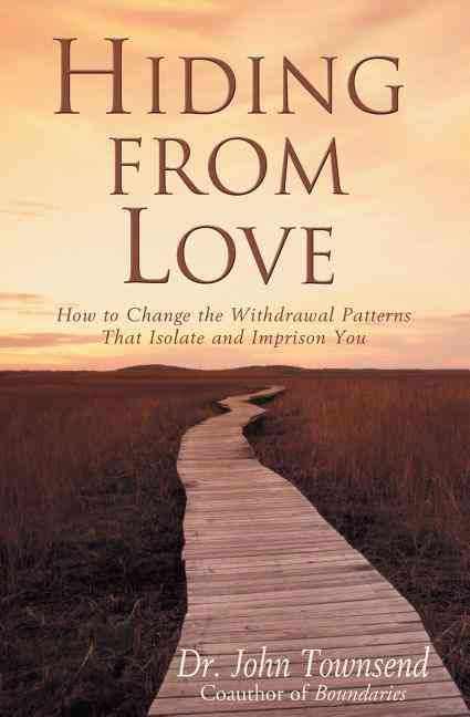 Hiding from Love: How to Change the Withdrawal Patterns That Isolate and Imprison You (Paperback)