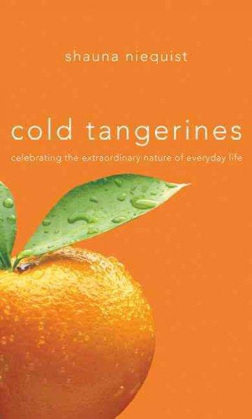 Cold Tangerines: Celebrating the Extraordinary Nature of Everyday Life (Hardcover)