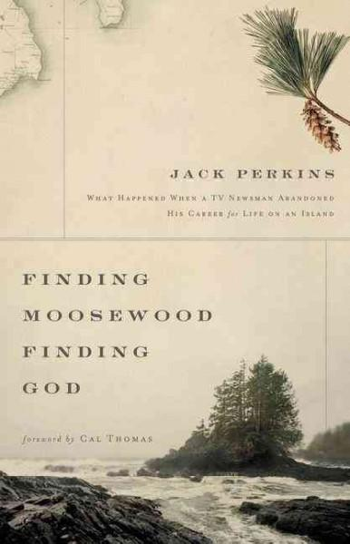 Finding Moosewood, Finding God: What Happened When a TV Newsman Abandoned His Career for Life on an Island (Hardcover)