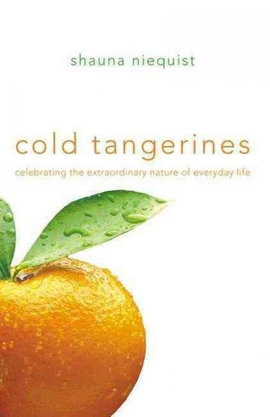 Cold Tangerines: Celebrating the Extraordinary Nature of Everyday Life (Paperback)