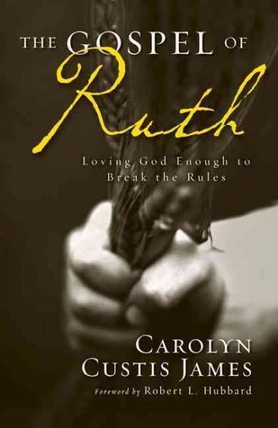 The Gospel of Ruth: Loving God Enough to Break the Rules (Paperback)