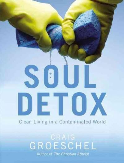 Soul Detox: Clean Living in a Contaminated World (Hardcover)
