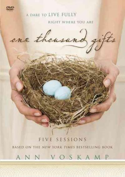 One Thousand Gifts: A Dare to Live Fully Right Where You Are: Five Sessions (DVD video)