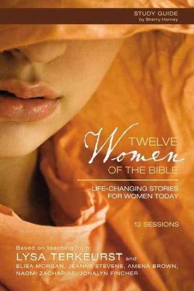 Twelve Women of the Bible: Life-Changing Stories for Women Today: Participant's Guide (Paperback)