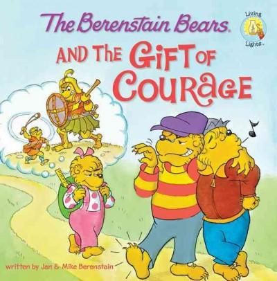 The Berenstain Bears and the Gift of Courage (Paperback)