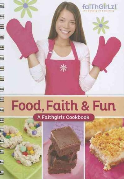 Food, Faith and Fun: A Faithgirlz Cookbook (Hardcover)