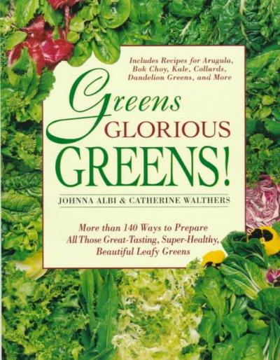 Greens Glorious Greens!: More Than 140 Ways to Prepare All Those Great-Tasting, Super-Healthy, Beautiful Leafy Gr... (Paperback)