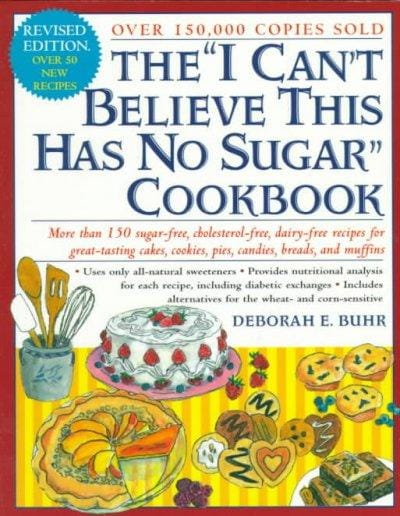 "The ""I Can't Believe This Has No Sugar"" Cookbook: More Than 150 Sugar-Free, Cholesterol-Free, Dairy-Free Recipes ... (Paperback) - Thumbnail 0"