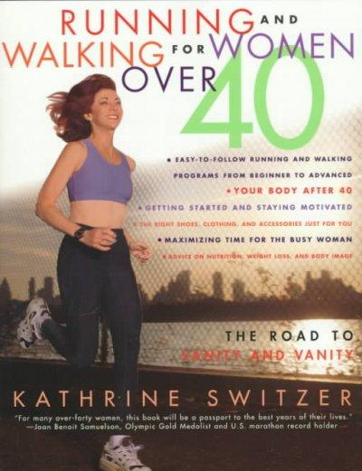 Running and Walking for Women over 40: The Road to Sanity and Vanity (Paperback)