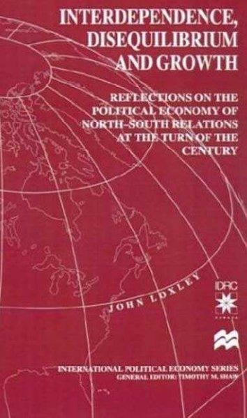 Interdependence, Disequilibrium and Growth: Reflections on the Political Economy of North-South Relations at the ... (Hardcover)