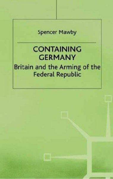 Containing Germany: Britain and the Arming of the Federal Republic (Hardcover)